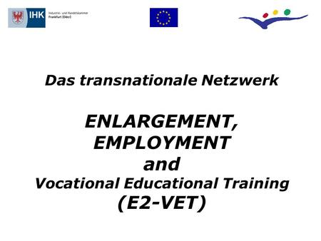 Das transnationale Netzwerk ENLARGEMENT, EMPLOYMENT and Vocational Educational Training (E2-VET)