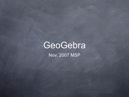 GeoGebra Nov. 2007 MSP.