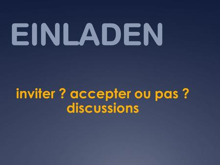 EINLADEN inviter ? accepter ou pas ? discussions.