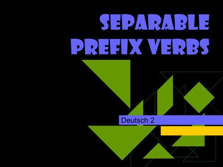 Separable Prefix Verbs Deutsch 2 What are they?? IIn English, there are a number of verbs that complete their meanings by using a complement. z.B.