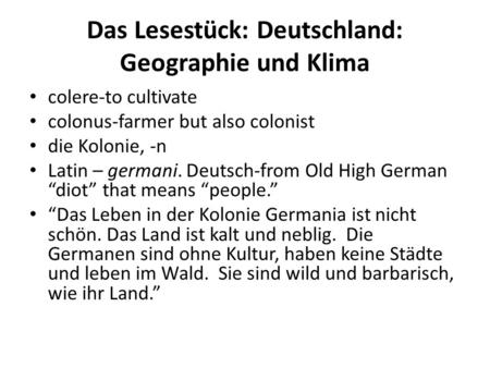 Das Lesestück: Deutschland: Geographie und Klima colere-to cultivate colonus-farmer but also colonist die Kolonie, -n Latin – germani. Deutsch-from Old.
