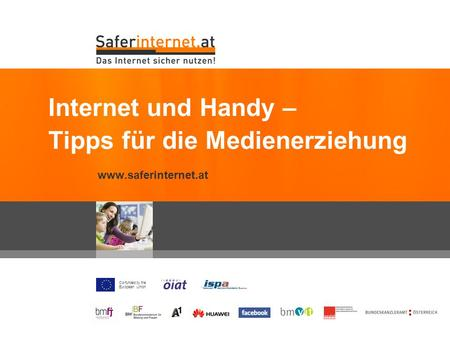 Co-funded by the European Union www.saferinternet.at Internet und Handy – Tipps für die Medienerziehung.