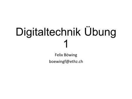 Digitaltechnik Übung 1 Felix Böwing