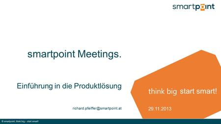 Think big © smartpoint, think big – start smart! start smart! smartpoint Meetings. Einführung in die Produktlösung 29.11.2013.