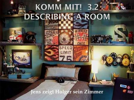 Jens zeigt Holger sein Zimmer.  A pronoun is a word that replaces a noun.  In English, the pronouns are he, she, and it.  In German, the pronouns are.