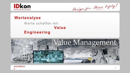 1 www.idkon.e u Wertanalyse Werte schaffen mit Value Engineering.