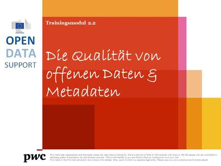 Trainingsmodul 2.2 Die Qualität von offenen Daten & Metadaten PwC firms help organisations and individuals create the value they're looking for. We're.