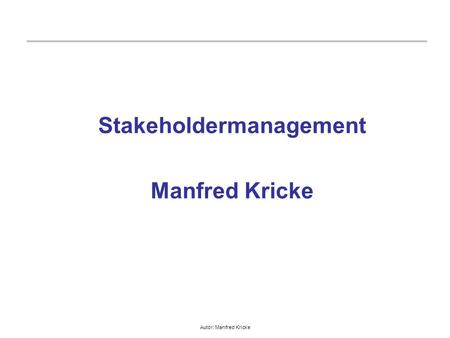 Autor: Manfred Kricke Stakeholdermanagement Manfred Kricke.