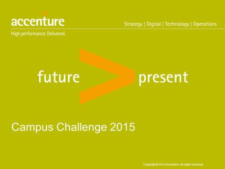 Copyright © 2014 Accenture All rights reserved. Campus Challenge 2015.