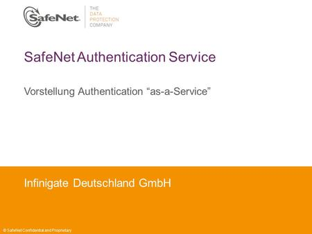 "Insert Your Name Insert Your Title Insert Date SafeNet Authentication Service Vorstellung Authentication ""as-a-Service"" © SafeNet Confidential and Proprietary."