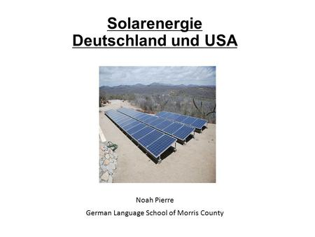 Solarenergie Deutschland und USA Noah Pierre German Language School of Morris County.