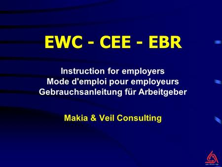 EWC - CEE - EBR Makia & Veil Consulting Instruction for employers Mode d'emploi pour employeurs Gebrauchsanleitung für Arbeitgeber.