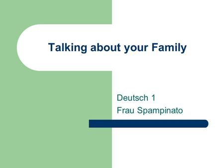 Talking about your Family Deutsch 1 Frau Spampinato.
