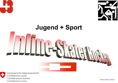 Jugend + Sport Inline-Skater Hockey Edition M.Reber 08/2010.
