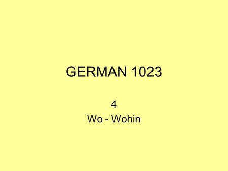 GERMAN 1023 4 Wo - Wohin. EITHER / OR PREPOSITIONS AN AUF IN HINTER NEBEN ÜBER UNTER VOR ZWISCHEN on on (top of) in behind next to over, above under,