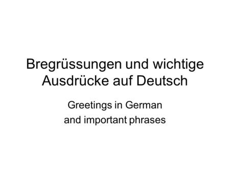 Bregrüssungen und wichtige Ausdrücke auf Deutsch Greetings in German and important phrases.