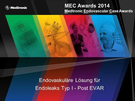 MEC Awards 2014 Medtronic Endovascular Case Awards Endovaskuläre Lösung für Endoleaks Typ I - Post EVAR.