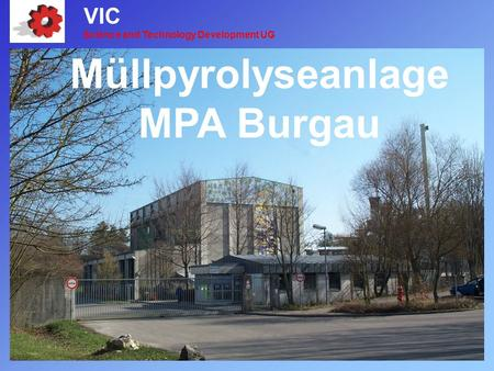 Müllpyrolyseanlage MPA Burgau VIC Science and Technology Development UG.