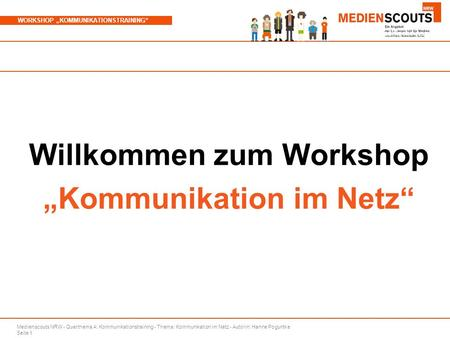 "Medienscouts NRW - Querthema A: Kommunikationstraining - Thema: Kommunikation im Netz - Autorin: Hanne Poguntke Seite 1 WORKSHOP ""KOMMUNIKATIONSTRAINING"""