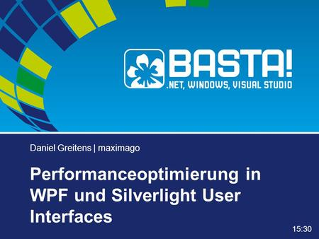 Daniel Greitens | maximago Performanceoptimierung in WPF und Silverlight User Interfaces 15:30.