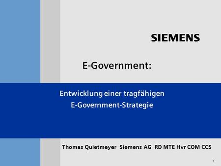 S 1 Thomas Quietmeyer Siemens AG RD MTE Hvr COM CCS Entwicklung einer tragfähigen E-Government-Strategie E-Government: