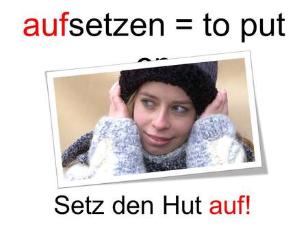 Aufsetzen = to put on Setz den Hut auf!. aufsetzen = to put on Setz die Brille auf! Copy Right, All Rights Reserved 2013 Created by: Mortada Shendy.