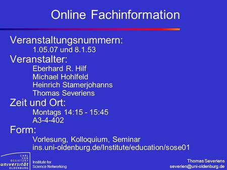 Institute for Science Networking Thomas Severiens Online Fachinformation Veranstaltungsnummern: 1.05.07 und 8.1.53 Veranstalter: