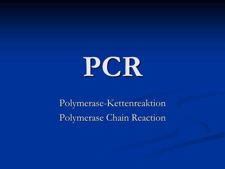 PCR Polymerase-Kettenreaktion Polymerase Chain Reaction.