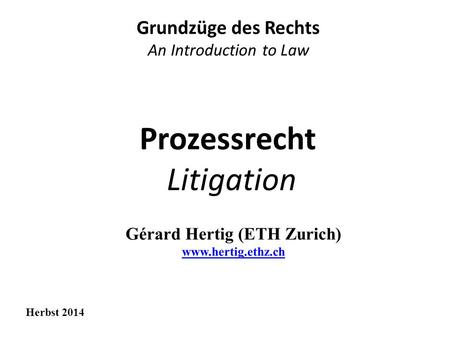 Prozessrecht Litigation Grundzüge des Rechts An Introduction to Law Herbst 2014.