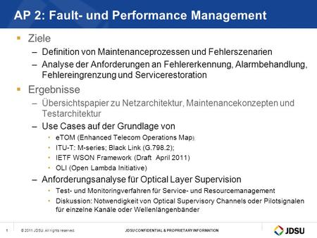 © 2011 JDSU. All rights reserved.JDSU CONFIDENTIAL & PROPRIETARY INFORMATION1 AP 2: Fault- und Performance Management  Ziele –Definition von Maintenanceprozessen.