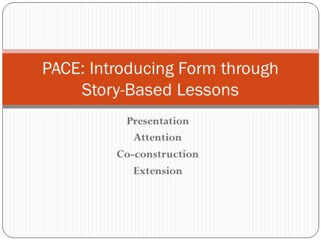 Presentation Attention Co-construction Extension PACE: Introducing Form through Story-Based Lessons.