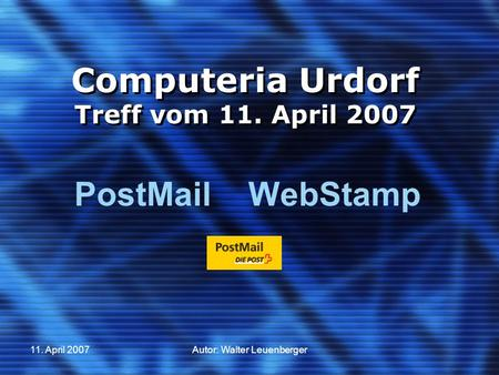 11. April 2007Autor: Walter Leuenberger Computeria Urdorf Treff vom 11. April 2007 PostMail ­ WebStamp.
