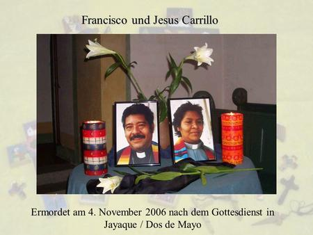 Francisco und Jesus Carrillo Ermordet am 4. November 2006 nach dem Gottesdienst in Jayaque / Dos de Mayo.