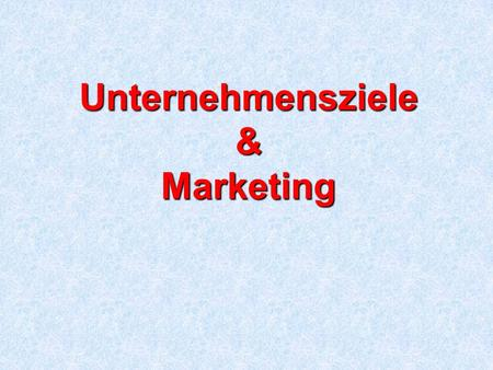 Unternehmensziele & Marketing. 2 Bedeutung des Marketing ? Quelle: Kotler/Bliemel, Marketing-Management 9. Aufl., S 3. Marketing ist so grundlegend, dass.