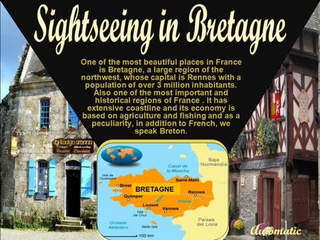 One of the most beautiful places in France is Bretagne, a large region of the northwest, whose capital is Rennes with a population of over 3 million inhabitants.