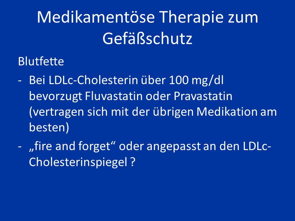 """Medikamentöse Therapie zum Gefäßschutz Blutfette -Bei LDLc-Cholesterin über 100 mg/dl bevorzugt Fluvastatin oder Pravastatin (vertragen sich mit der übrigen Medikation am besten) -""""fire and forget oder angepasst an den LDLc- Cholesterinspiegel ?"""