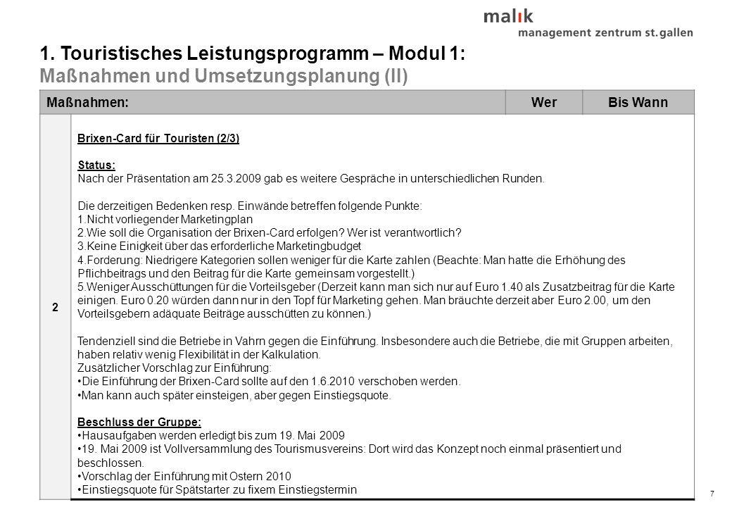 8© malik-mzsg Maßnahmen:WerBis Wann Brixen-Card für Touristen (3/3) Nächste Schritte 2.1 Detaillierung des Konzepts: Erledigung der Hausaufgaben (Kalkulation, Marketingplan, Ausschüttung an die Vorteilsgeber) Bekräftigung des Auftrags an Herrn Gasser (Herr Brunner, 7.