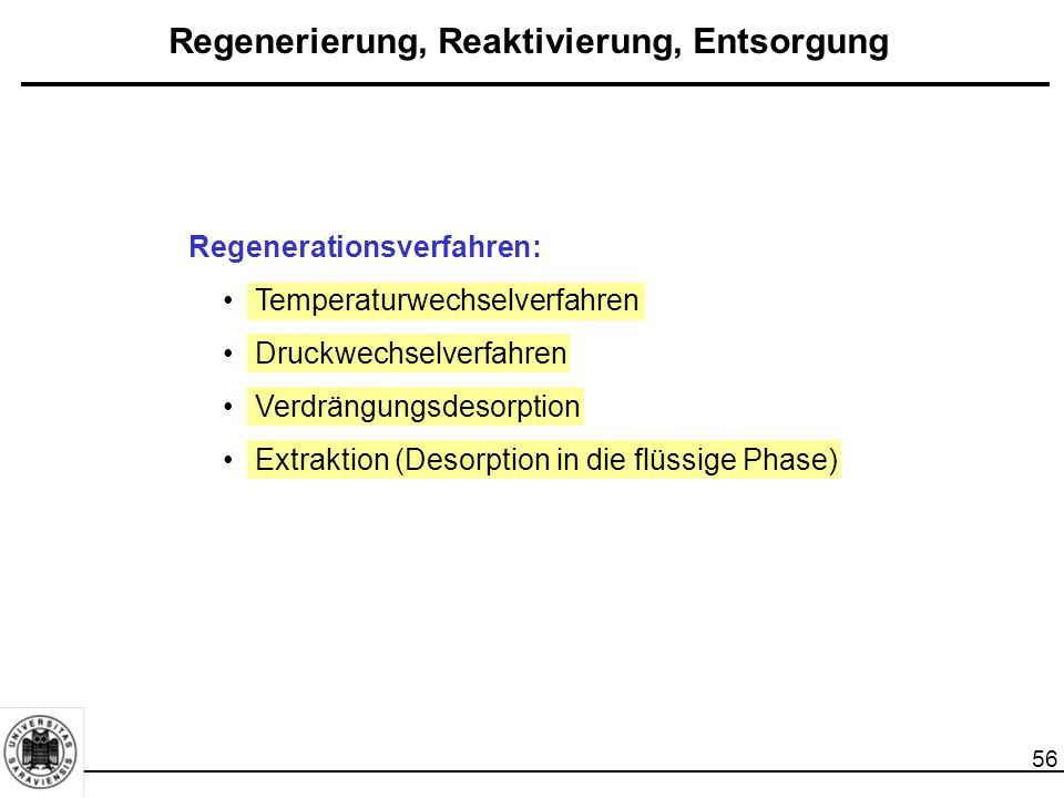 57 Regenerationsverfahren - Temperaturwechselverfahren Temperatur des beladenen Adsorbens wird erhöht  Beladefähigkeit für Adsorptiv wird herabgesetzt.