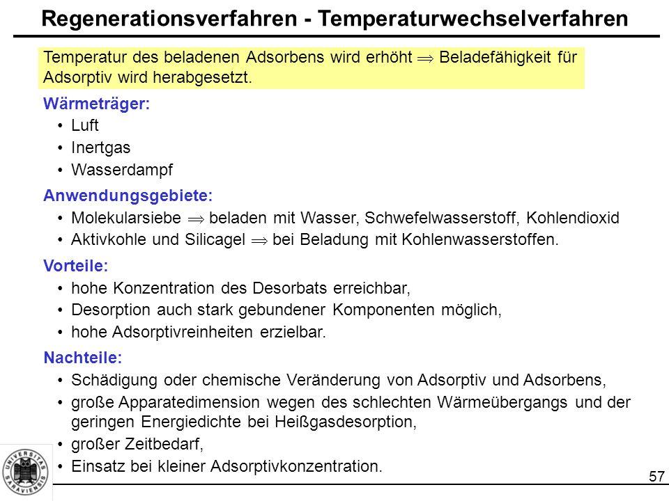 58 Regenerationsverfahren - Temperaturwechselverfahren Varianten: Niederdruckdampf-Desorption (Arbeitsdruck < 2bar) für nicht korrosive, schlecht mit Wasser mischbare Adsorptive mit einem Siedepunkt von max.