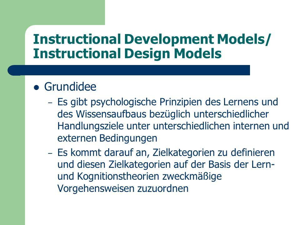 Instructional Development Models/ Instructional Design Models Integration inhaltlich-technologischer und operativ-technologischer Theorien – Kursorientierte Modelle – Produktorientierte Modelle – Systemorientierte Modelle (Gustafson & Branch, 1997)