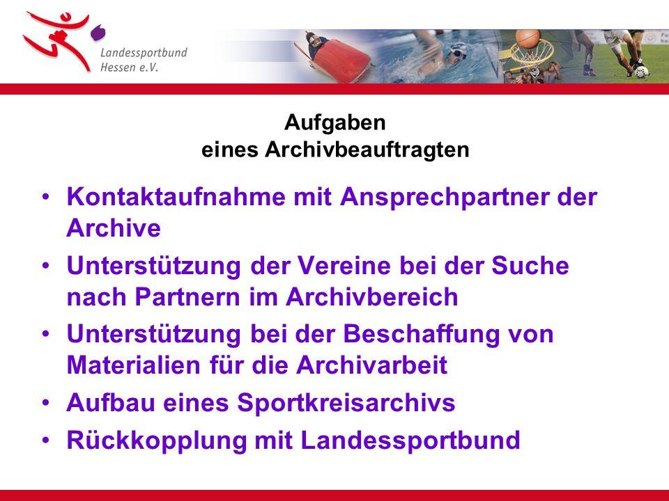 Aufgaben eines Archivbeauftragten Hauptamtlicher Ansprechpartner des lsb h für Archivbeauftragte der Vereine ist Herr Heiner Richter Telefon: 069-6789-496 oder -623 Email:hrichter@lsbh.de