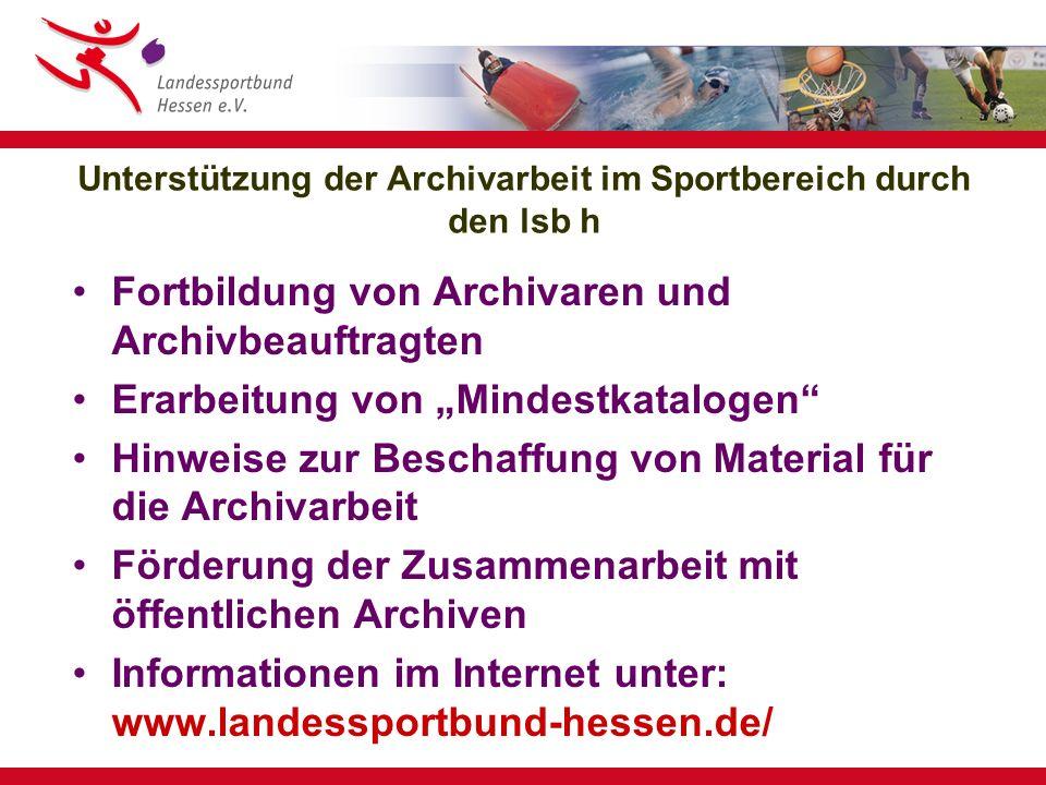Fortbildung von ehrenamtlichen Archivaren im Sport Vermittlung von Grundinformationen zur Archivarbeit (zentral oder dezentral) Vertiefende Angebote (z.