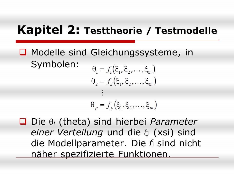 Kapitel 2: Testtheorie / Testmodelle Prinzip der statistischen Modellierung: Es werden Parameter einer Verteilung modelliert, nicht die Beobachtungen direkt.
