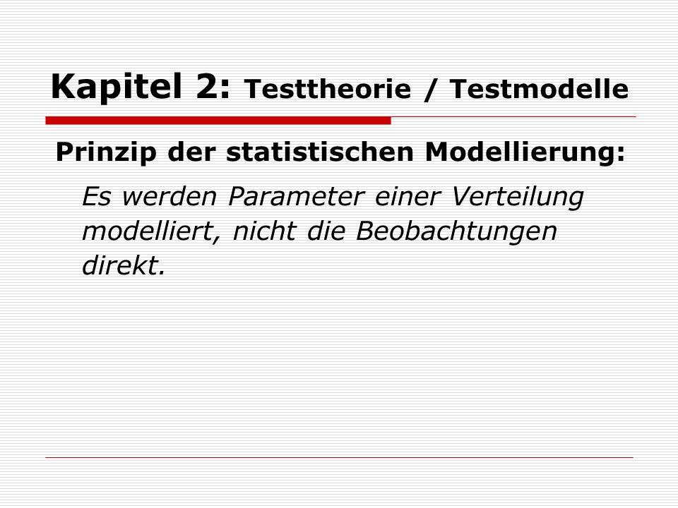Kapitel 2: Testtheorie / Testmodelle Fragen: 1.Warum werden mit Hilfe eines Messmodells nicht die Messungen direkt modelliert.