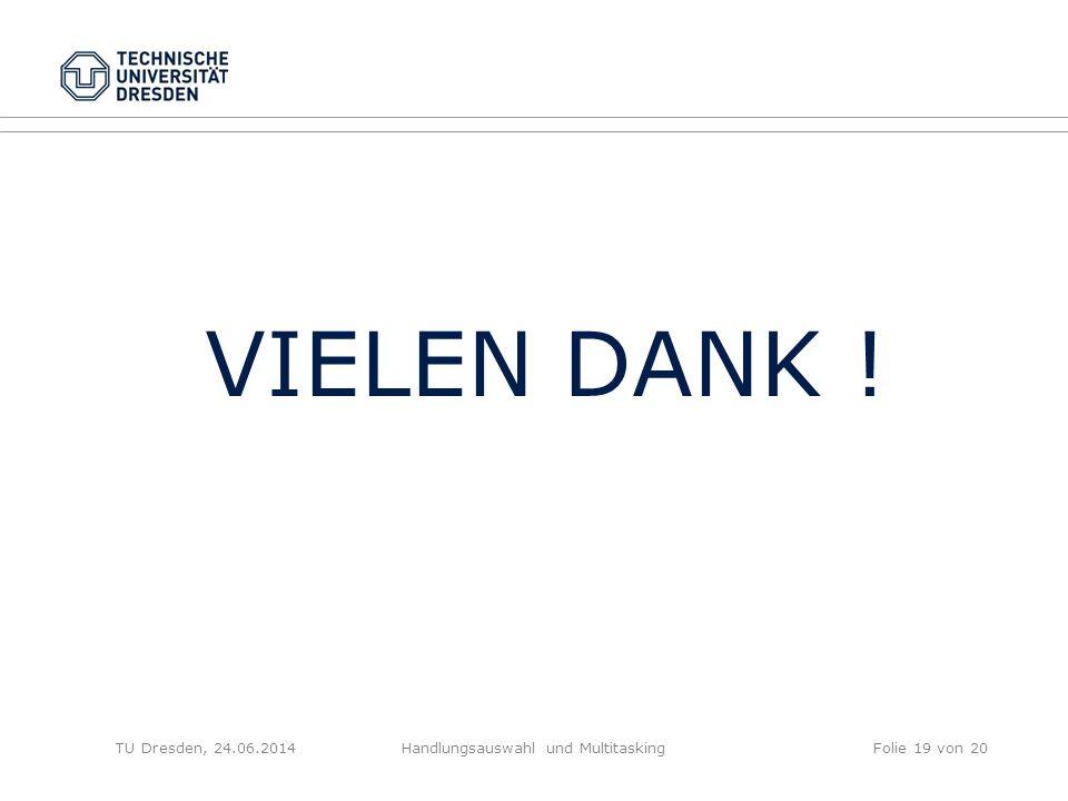 TU Dresden, 24.06.2014Handlungsauswahl und MultitaskingFolie 20 von 20