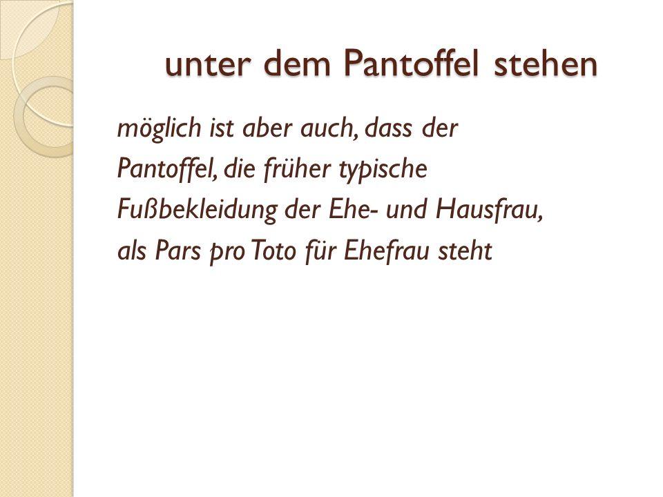 pars pro toto = ein Teil vertritt das Ganze ein kluger Kopf sein pro Nase die linke Hand weiß nicht, was die rechte tut unter einem Dach leben / wohnen