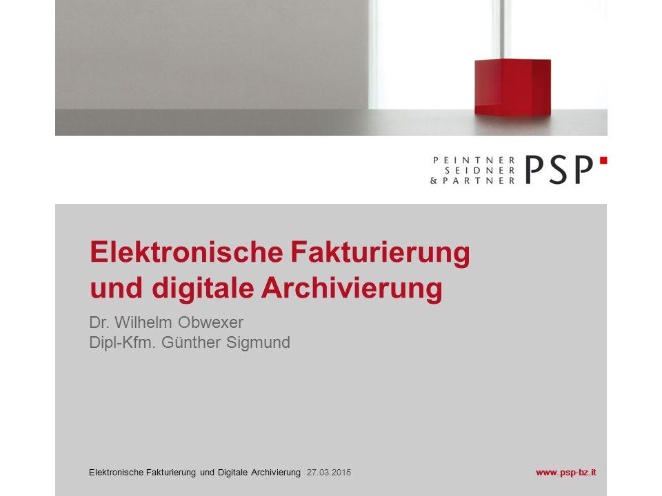 www.psp-bz.itElektronische Fakturierung und Digitale Archivierung 27.03.2015 Elektronische Rechnung ≠ elektronische Rechnung gegenüber der öffentlichen Verwaltung (fattura PA) Achtung!!