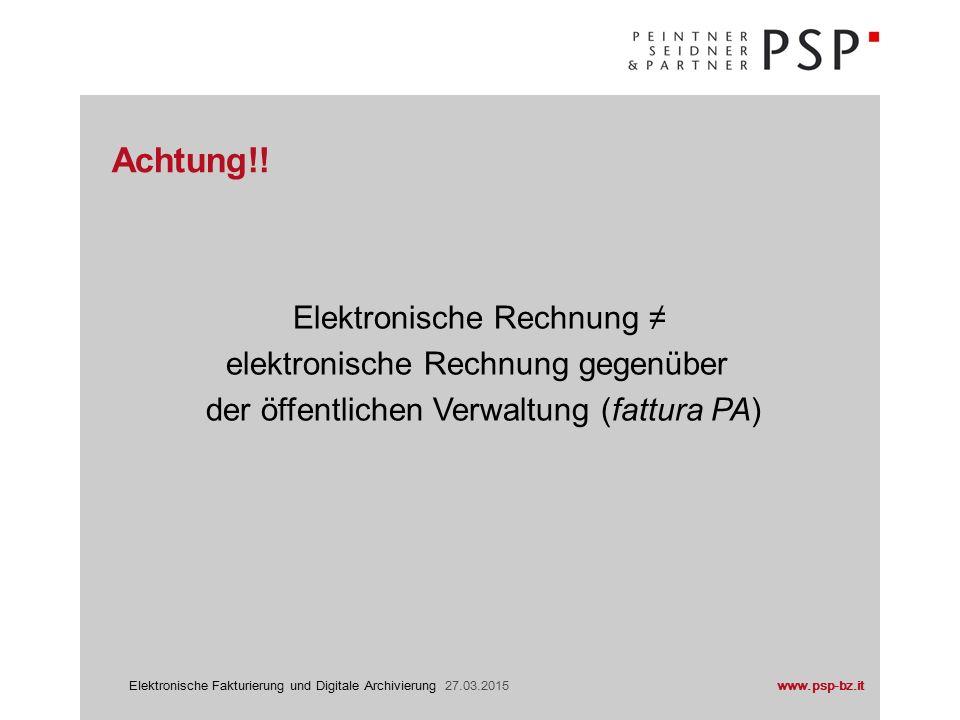 www.psp-bz.itElektronische Fakturierung und Digitale Archivierung 27.03.2015 Ersparnis (laut EU jährlich 40 Mrd.