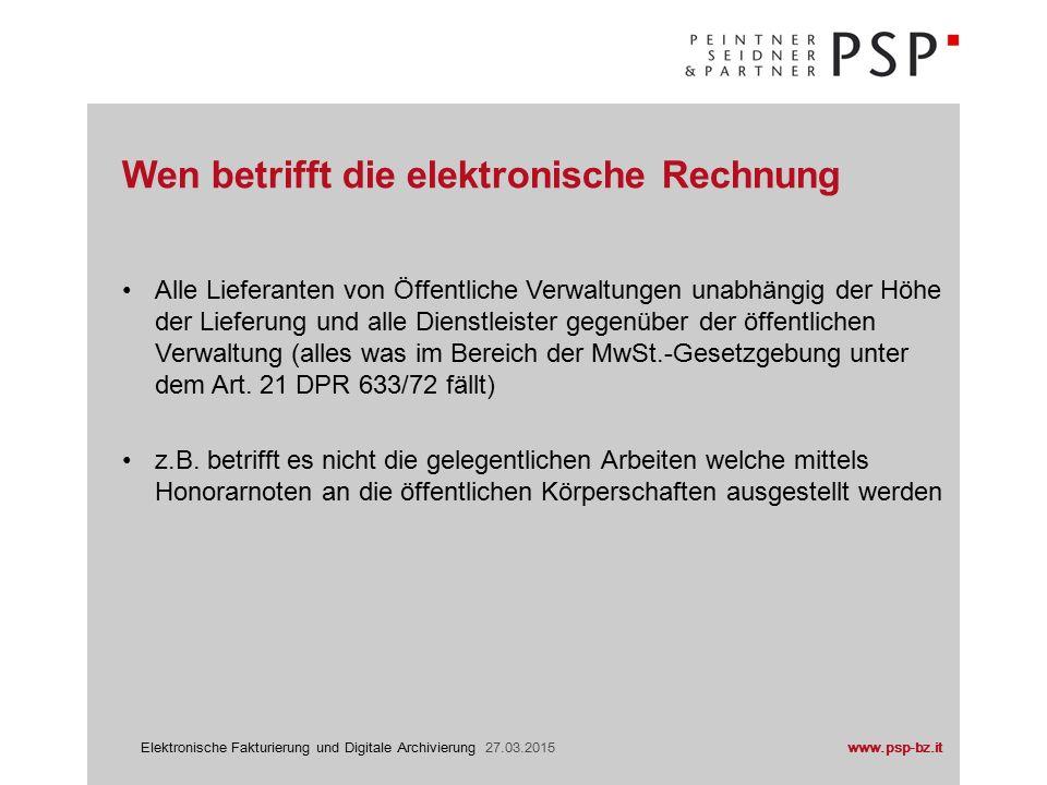 www.psp-bz.itElektronische Fakturierung und Digitale Archivierung 27.03.2015 Erstellung der Rechnung Versendung der Rechnung Archivierung der Rechnung Vorgehensweise in der Praxis