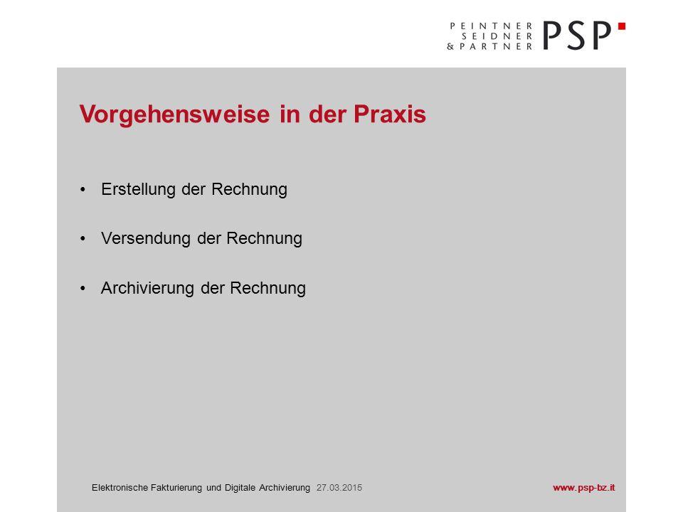 www.psp-bz.itElektronische Fakturierung und Digitale Archivierung 27.03.2015 über eigene ERP-Software (Fakturierungsprogramm) Online-Plattformen (diverse Anbieter) Auslagerung an Dritte Erstellung der Rechnung